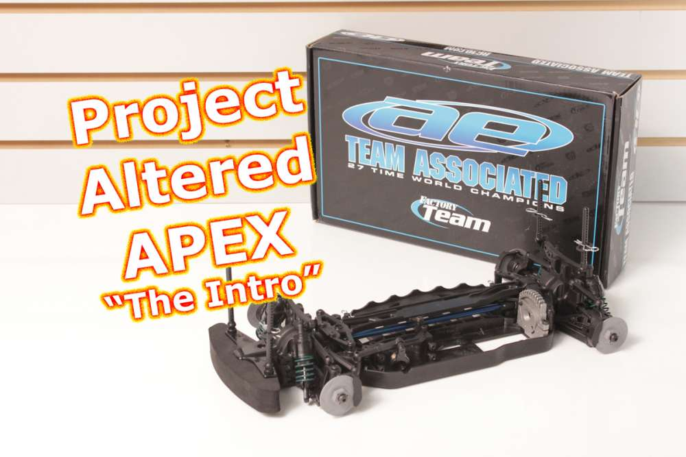 Project Altered Apex The Intro - Team Associated Apex TC Kit