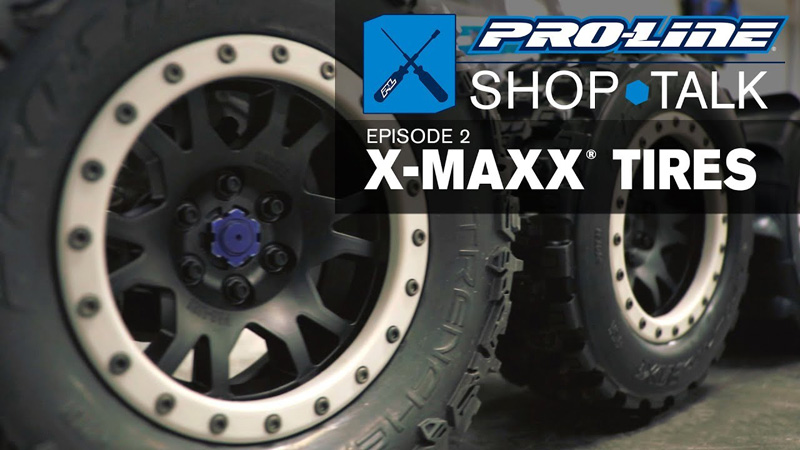 Pro-Line SHOP TALK: Ep. 02 - X-MAXX Tires